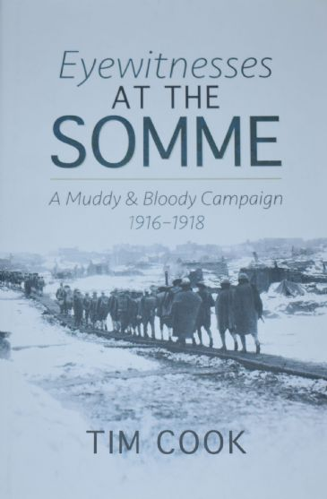 Eyewitnesses at the Somme, A Muddy & Bloody Campaign 1916-1918, by Tim Cook